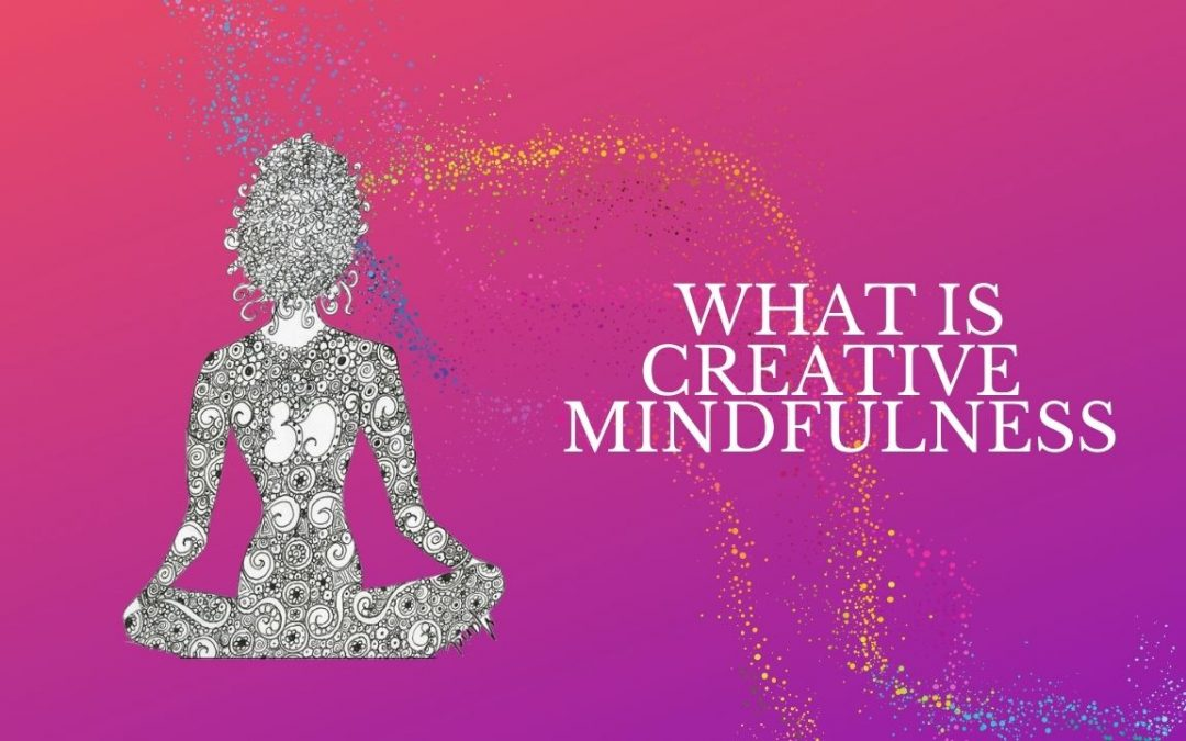 What is Creative Mindfulness